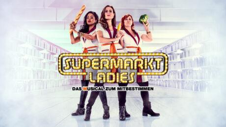 SUPERMARKT LADIES - Das Musical zum Mitbestimmen.